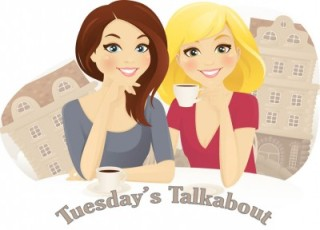 Tuesday's Talkabout - where we show what were all dabbling, babbling and gabbying in!